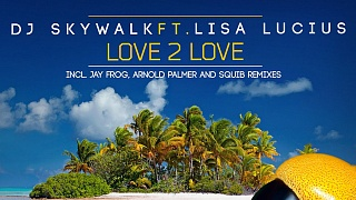 DJ Skywalk ft. Lisa Lucius - Love 2 Love