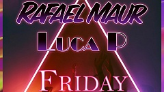Rafael Maur feat. Luca P - Friday