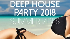 Deep House Party 2018 (Summer Vibes)