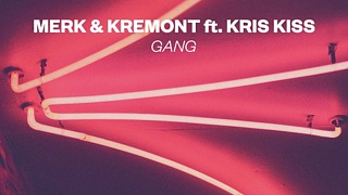 Merk & Kremont - Gang (feat. Kris Kiss) » [Free Download]