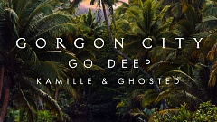 Gorgon City, Kamille, Ghosted - Go Deep