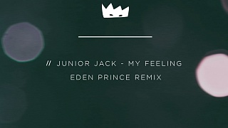 Junior Jack - My Feeling (Eden Prince Remix) (Free Download)