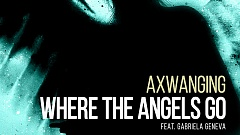Axwanging feat. Gabriela Geneva - Where the Angels Go