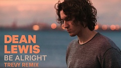 Dean Lewis - Be Alright (Trevy Remix)