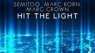 Semitoo, Marc Korn & Marc Crown - Hit The Light