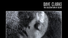Dave Clarke - The Desecration of Desire » [Album Review]