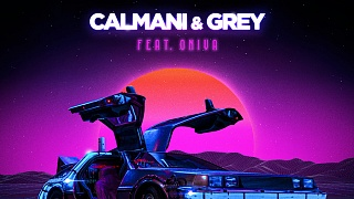 Calmani & Grey feat. ONIVA - Take Me Back
