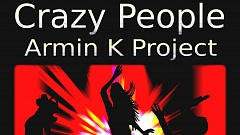 Armin K Project - Crazy People