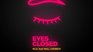 P.I.X. feat. Will Church - Eyes Closed