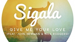 Sigala feat. John Newman & Nile Rodgers - Give Me Your Love