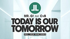 Mr. G! feat. CvB - Today Is Our Tomorrow