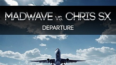 Madwave vs. Chris SX - Departure