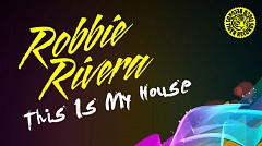 Robbie Rivera - This Is My House