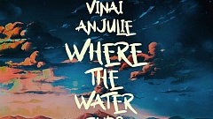 VINAI & Anjulie - Where The Water Ends