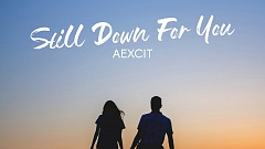 AEXCIT - Still Down For You