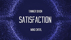 Tanner Dixon & Mind Cntrl - Satisfaction