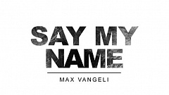 Max Vangeli - Say My Name [Free Download]