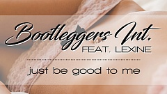 Bootleggers Int. feat. Lexine - Just Be Good To Me