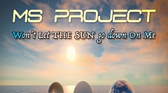 MS PROJECT - Won't Let The Sun Go Down On Me