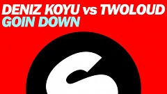 Deniz Koyu vs. Twoloud - Goin Down