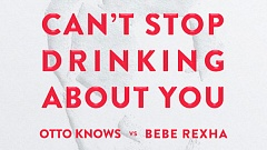 Otto Knows vs. Bebe Rexha - Can't Stop Drinking About You